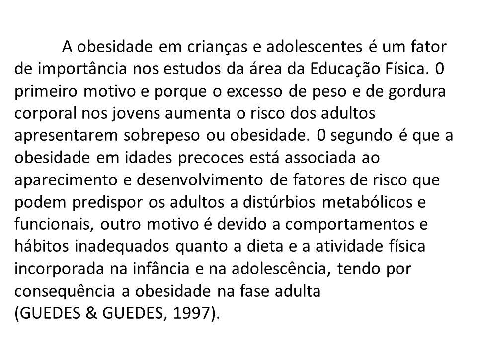 A obesidade em crianças e adolescentes é um fator de importância nos estudos da área da Educação Física.