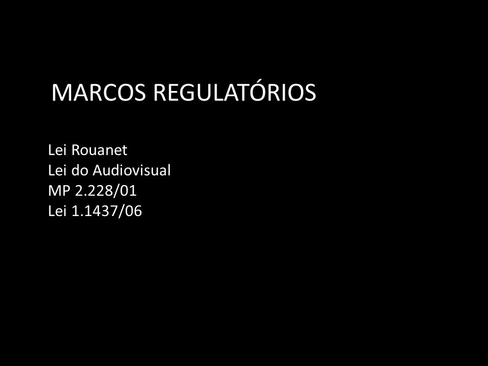 MARCOS REGULATÓRIOS Lei Rouanet Lei do Audiovisual MP 2.228/01