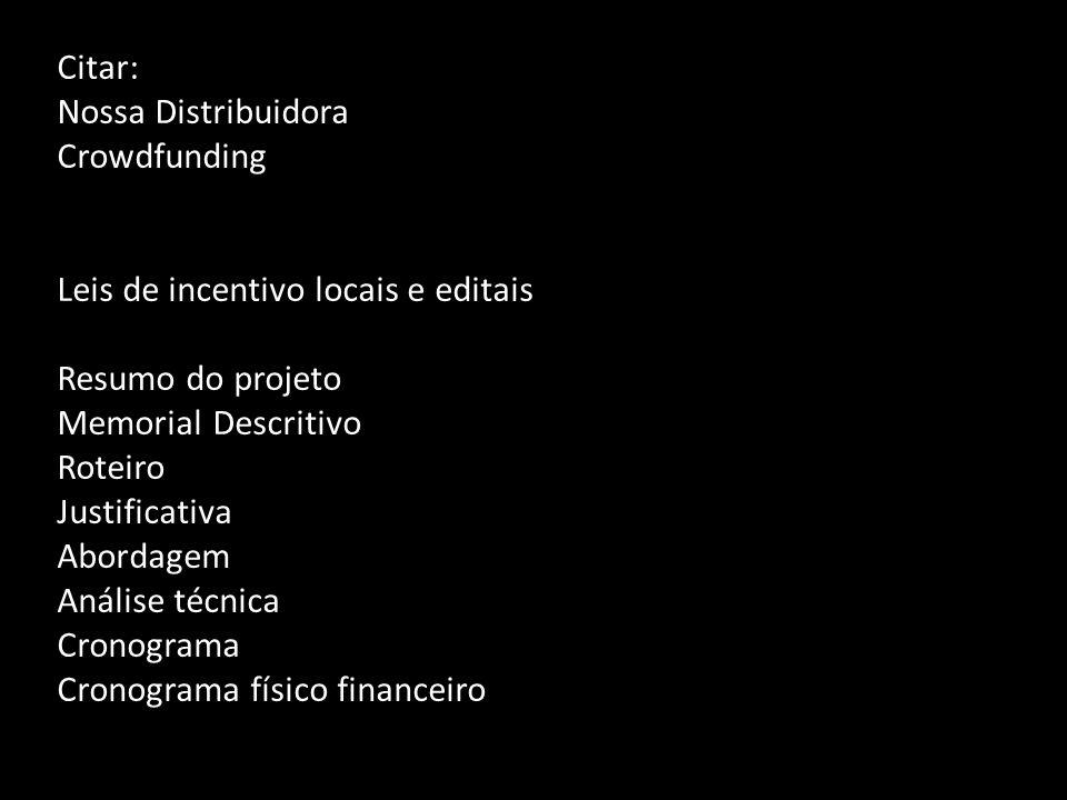 Citar: Nossa Distribuidora. Crowdfunding. Leis de incentivo locais e editais. Resumo do projeto.