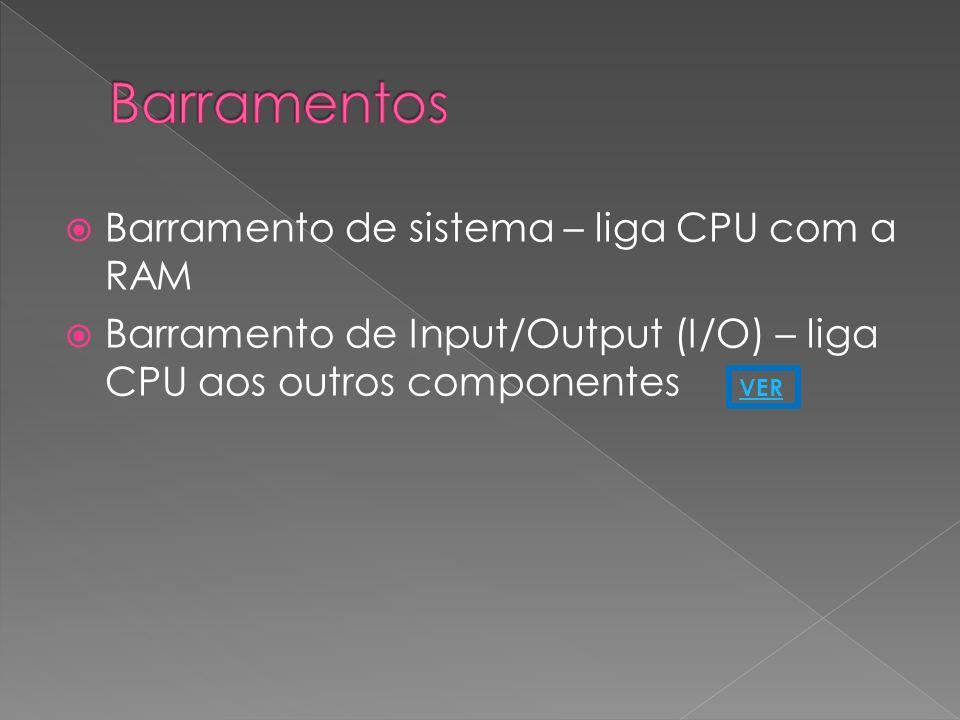 Barramentos Barramento de sistema – liga CPU com a RAM
