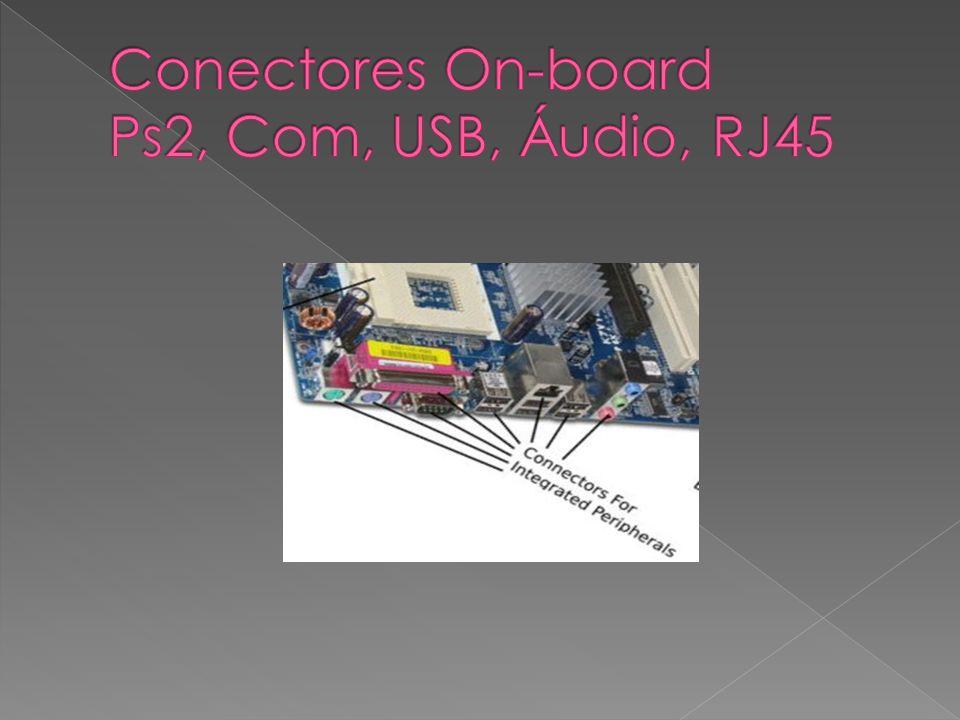 Conectores On-board Ps2, Com, USB, Áudio, RJ45