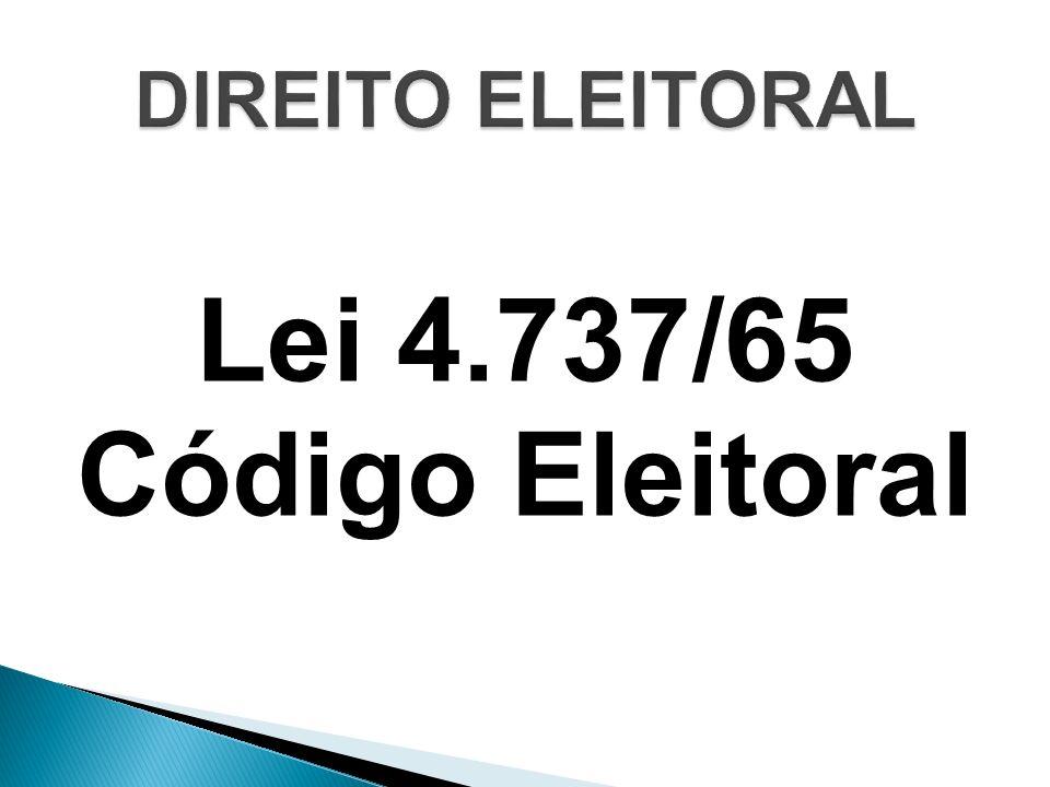 DIREITO ELEITORAL Lei 4.737/65 Código Eleitoral