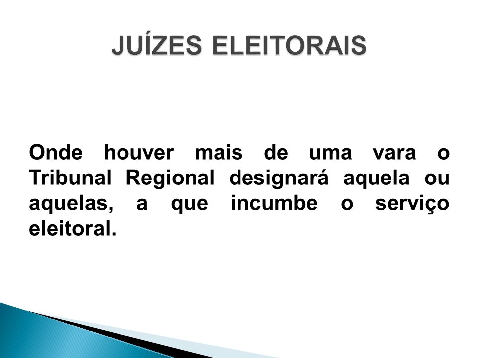 JUÍZES ELEITORAIS Onde houver mais de uma vara o Tribunal Regional designará aquela ou aquelas, a que incumbe o serviço eleitoral.