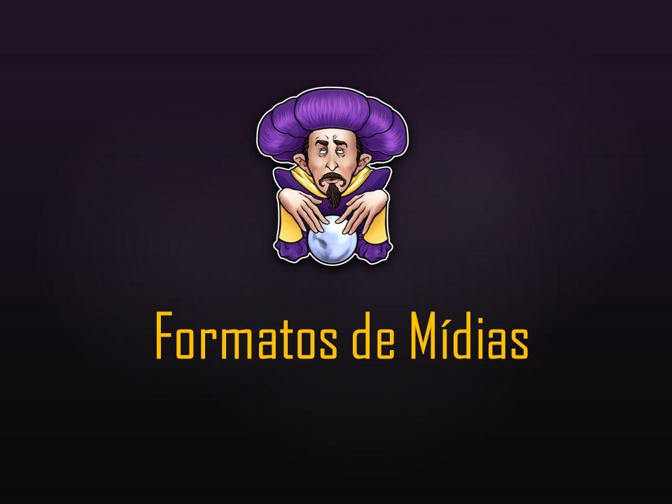Formatos de Mídias