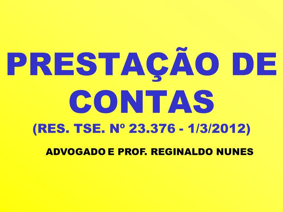 PRESTAÇÃO DE CONTAS (RES. TSE. Nº 23.376 - 1/3/2012)
