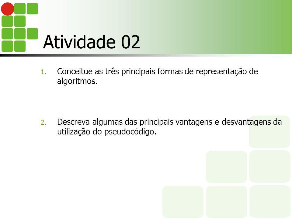 Atividade 02 Conceitue as três principais formas de representação de algoritmos.