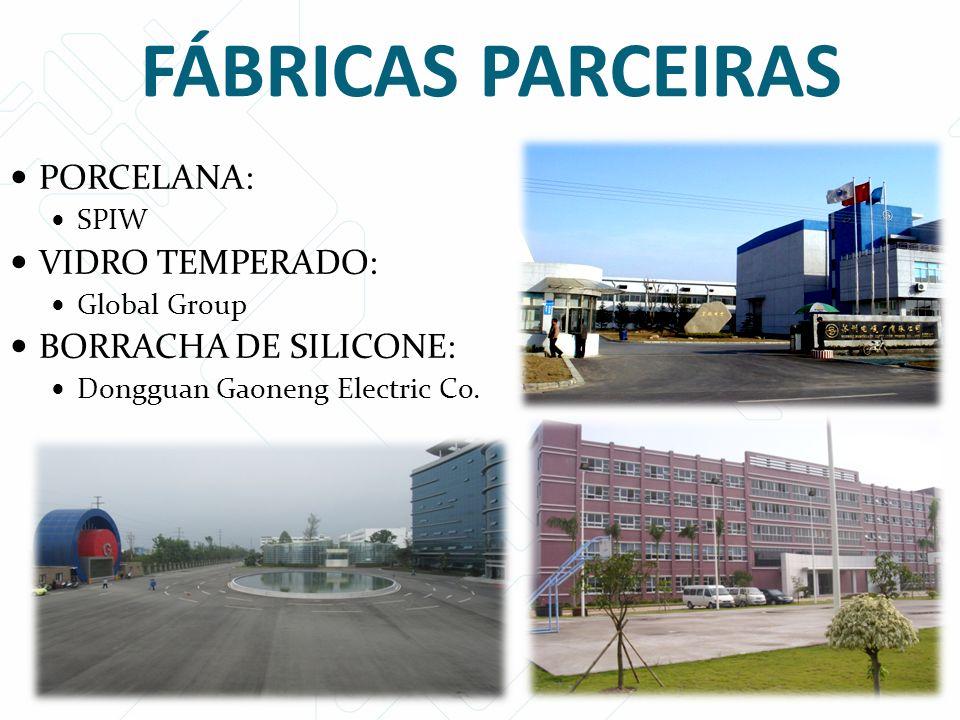 FÁBRICAS PARCEIRAS PORCELANA: VIDRO TEMPERADO: BORRACHA DE SILICONE: