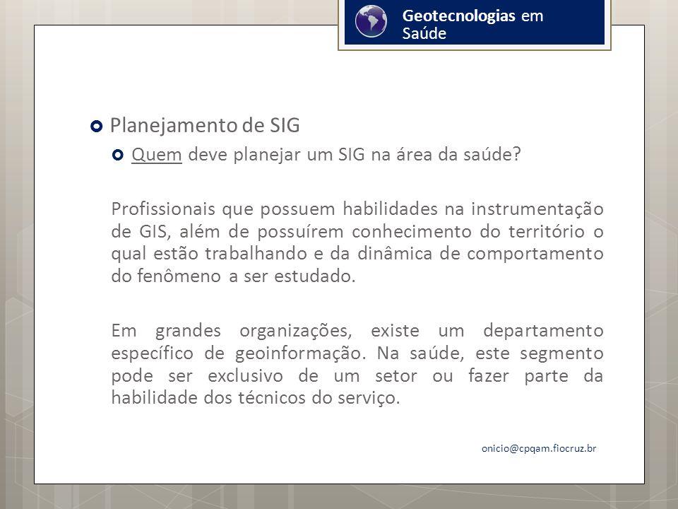 Planejamento de SIG Quem deve planejar um SIG na área da saúde