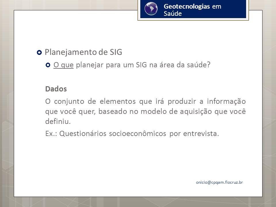 Planejamento de SIG O que planejar para um SIG na área da saúde Dados