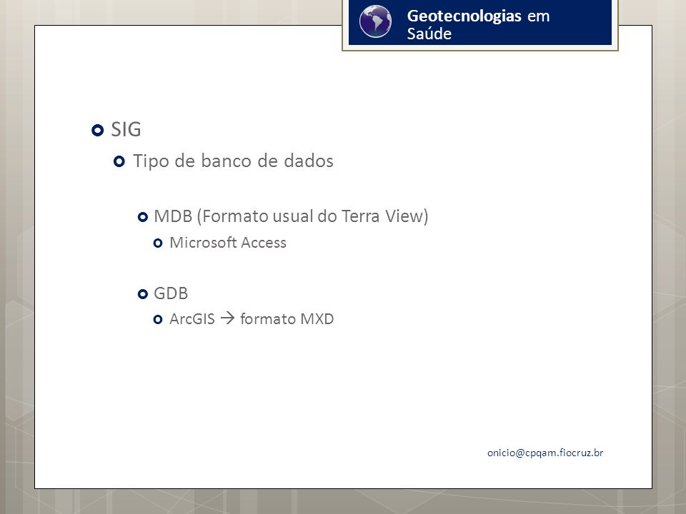 SIG Tipo de banco de dados MDB (Formato usual do Terra View) GDB