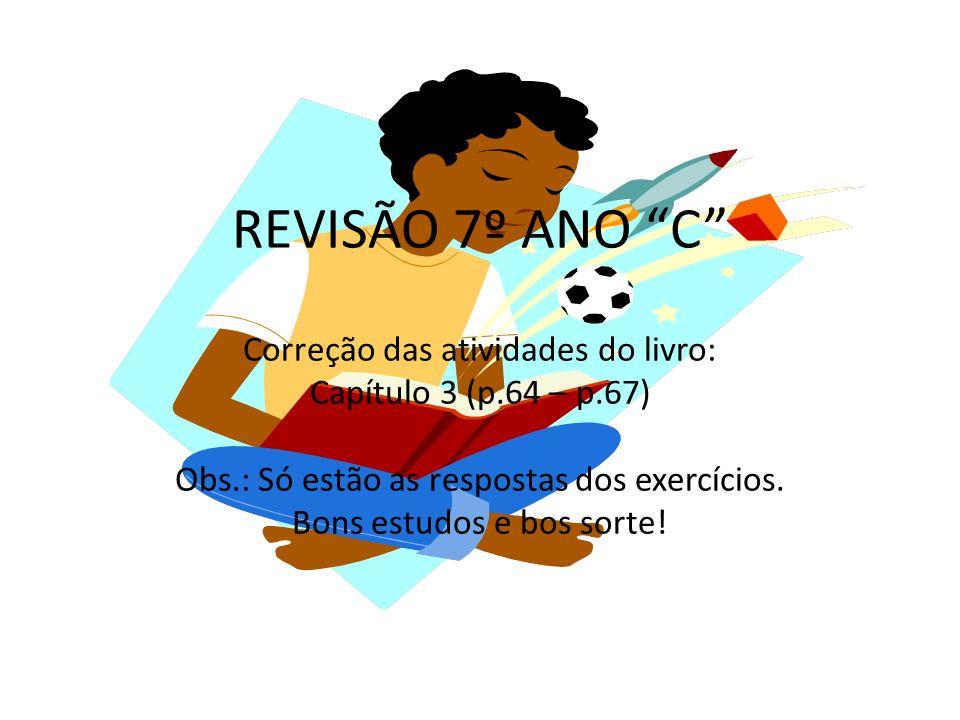 REVISÃO 7º ANO C Correção das atividades do livro: