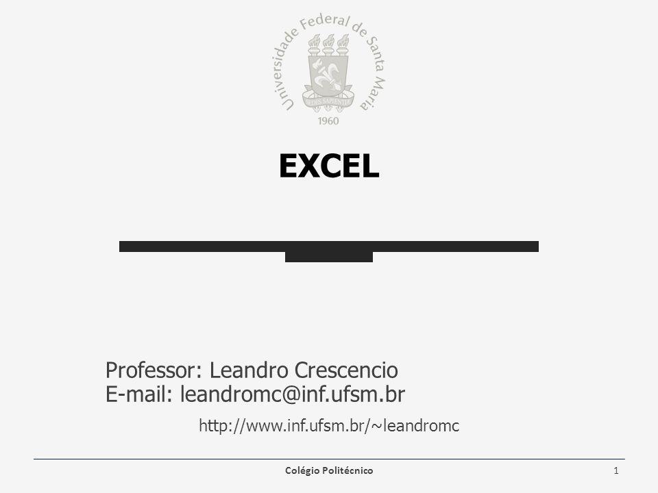 Excel Professor: Leandro Crescencio E-mail: leandromc@inf.ufsm.br