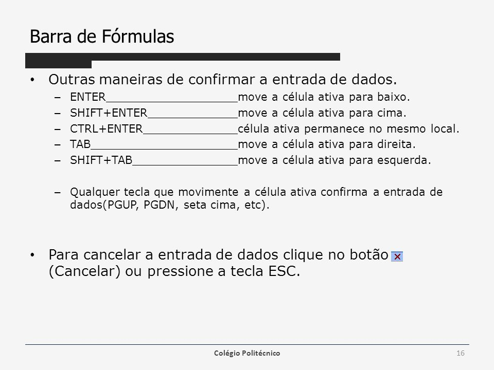 Barra de Fórmulas Outras maneiras de confirmar a entrada de dados.