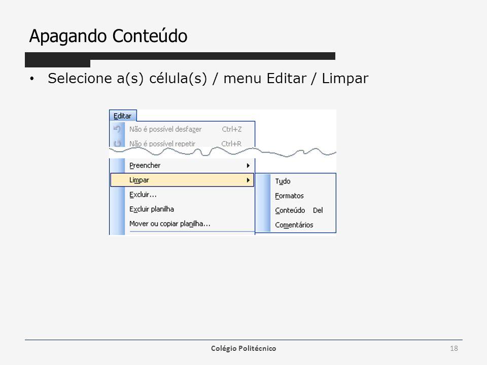 Apagando Conteúdo Selecione a(s) célula(s) / menu Editar / Limpar