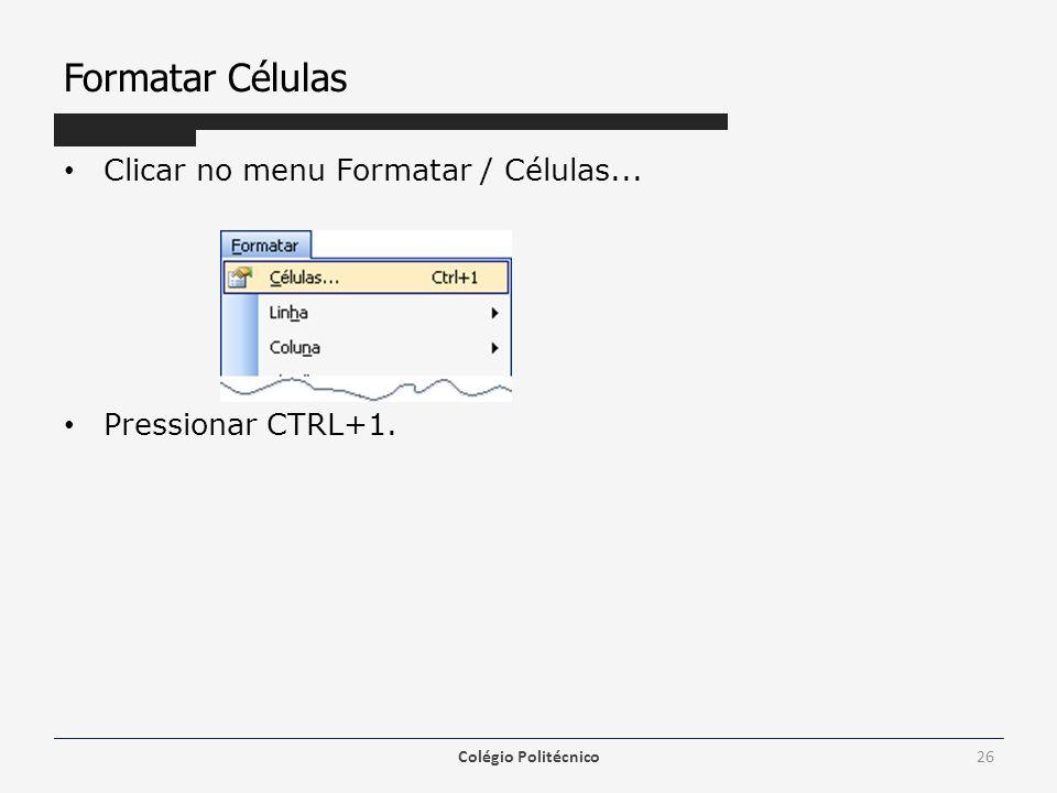 Formatar Células Clicar no menu Formatar / Células...