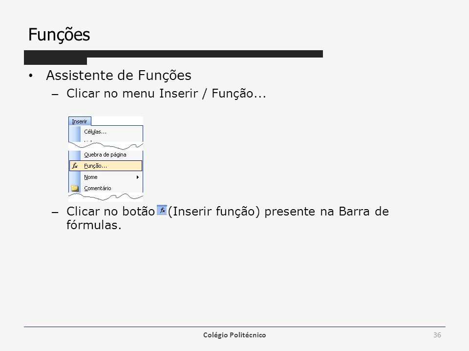 Funções Assistente de Funções Clicar no menu Inserir / Função...