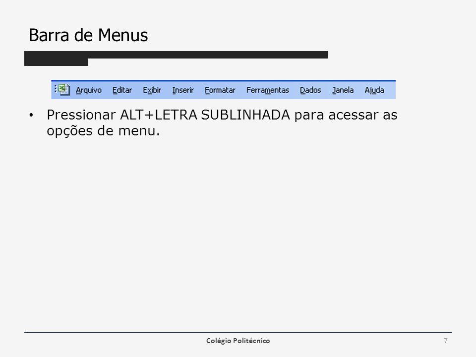 Barra de Menus Pressionar ALT+LETRA SUBLINHADA para acessar as opções de menu. Colégio Politécnico