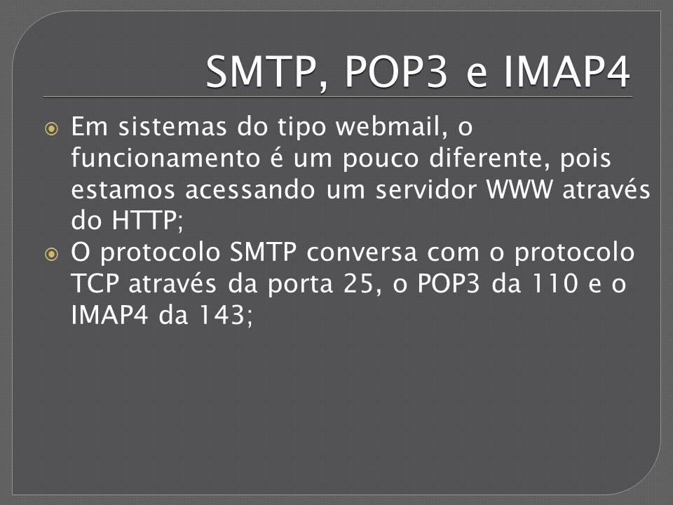 SMTP, POP3 e IMAP4 Em sistemas do tipo webmail, o funcionamento é um pouco diferente, pois estamos acessando um servidor WWW através do HTTP;
