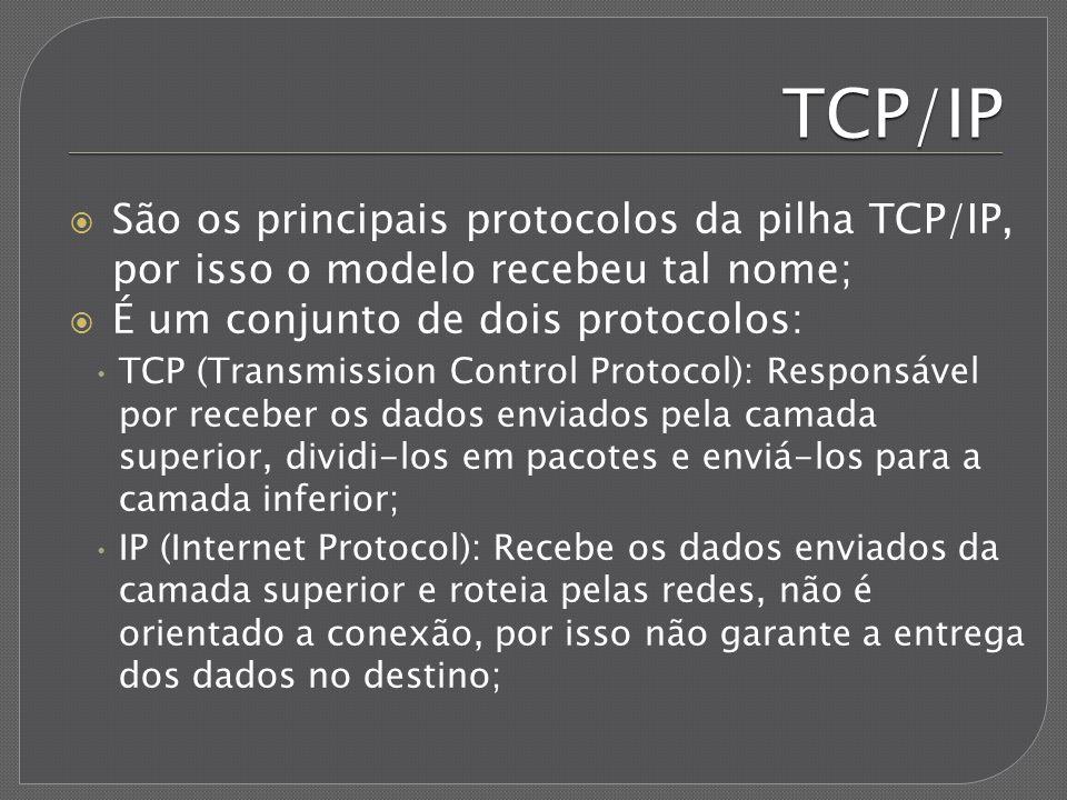 TCP/IP São os principais protocolos da pilha TCP/IP, por isso o modelo recebeu tal nome; É um conjunto de dois protocolos: