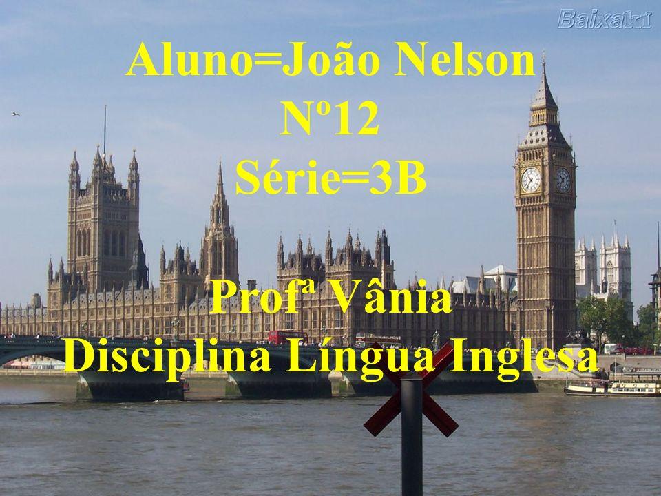Aluno=João Nelson Nº12 Série=3B Profª Vânia Disciplina Língua Inglesa