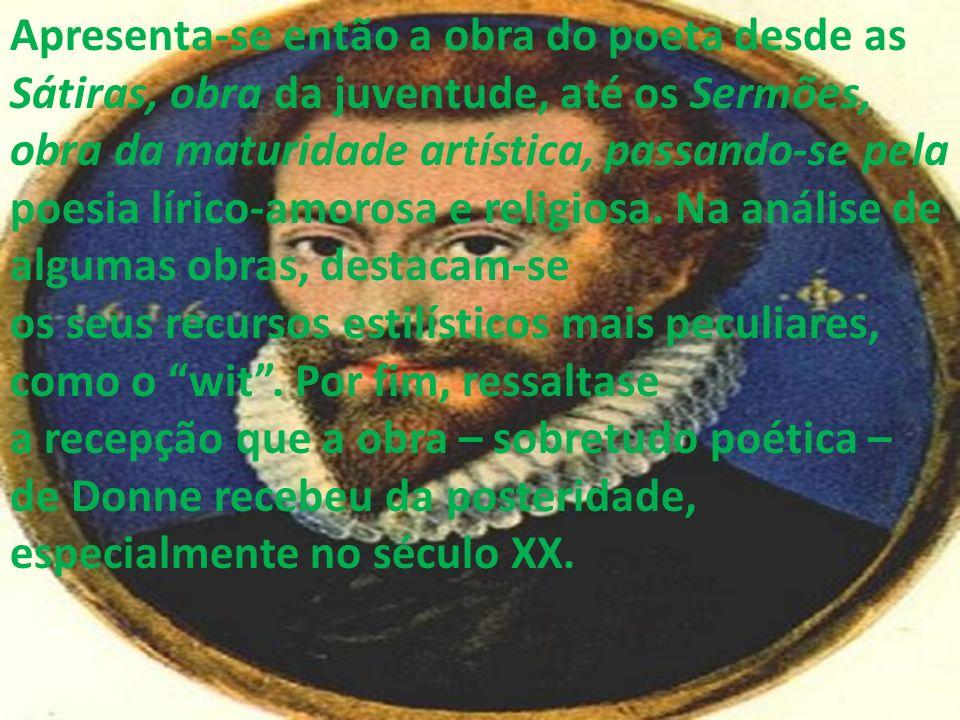 Apresenta-se então a obra do poeta desde as Sátiras, obra da juventude, até os Sermões, obra da maturidade artística, passando-se pela