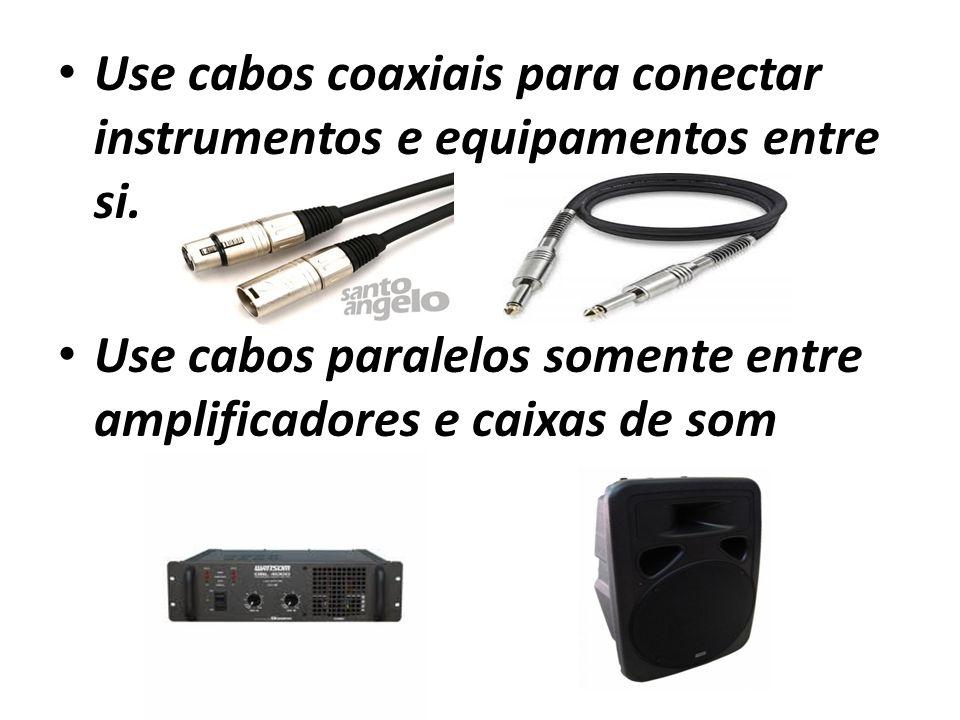 Use cabos coaxiais para conectar instrumentos e equipamentos entre si.