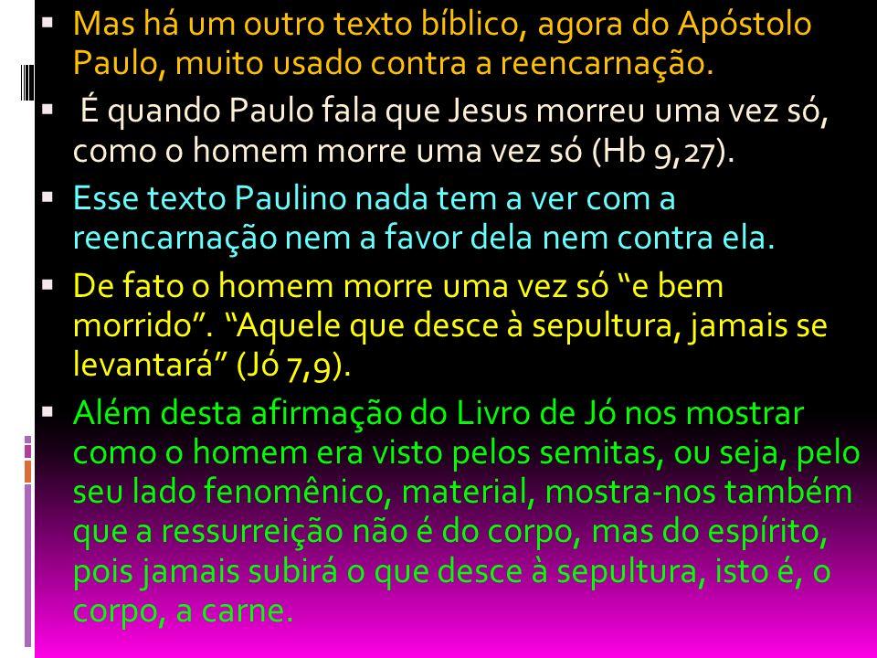 Mas há um outro texto bíblico, agora do Apóstolo Paulo, muito usado contra a reencarnação.