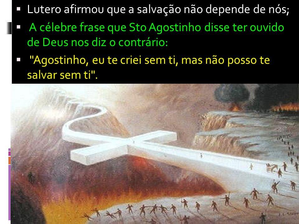 Lutero afirmou que a salvação não depende de nós;