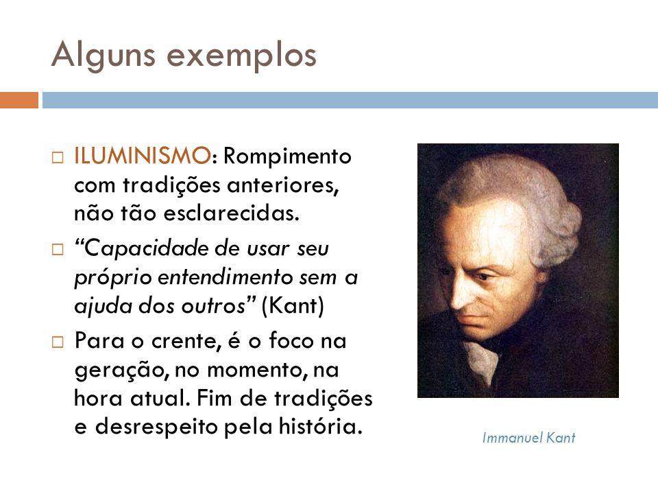 Alguns exemplos ILUMINISMO: Rompimento com tradições anteriores, não tão esclarecidas.