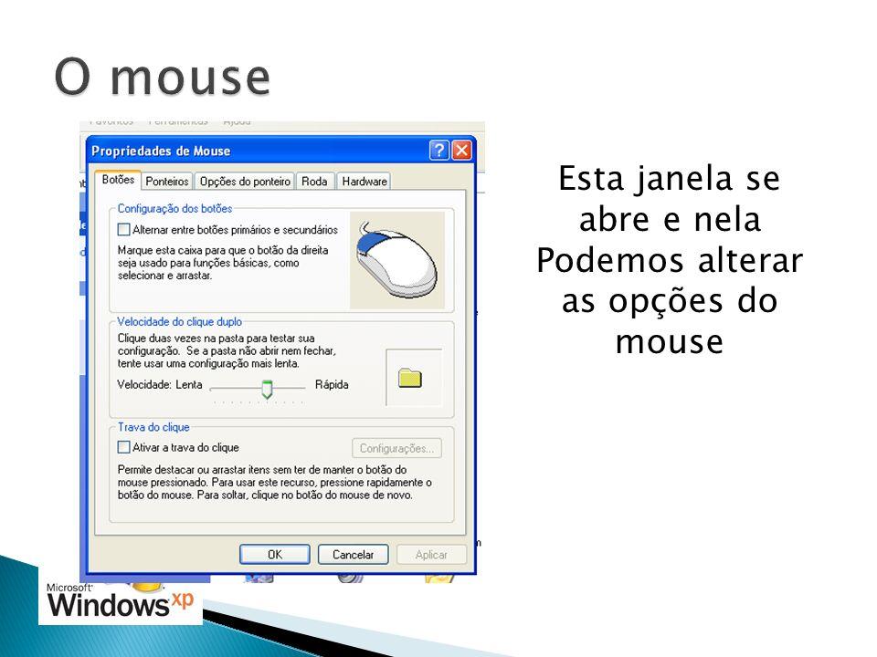O mouse Esta janela se abre e nela Podemos alterar as opções do mouse