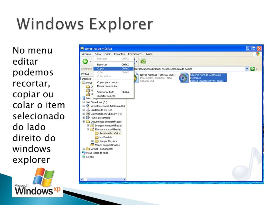 Windows Explorer No menu editar podemos recortar, copiar ou colar o item selecionado do lado direito do windows explorer.