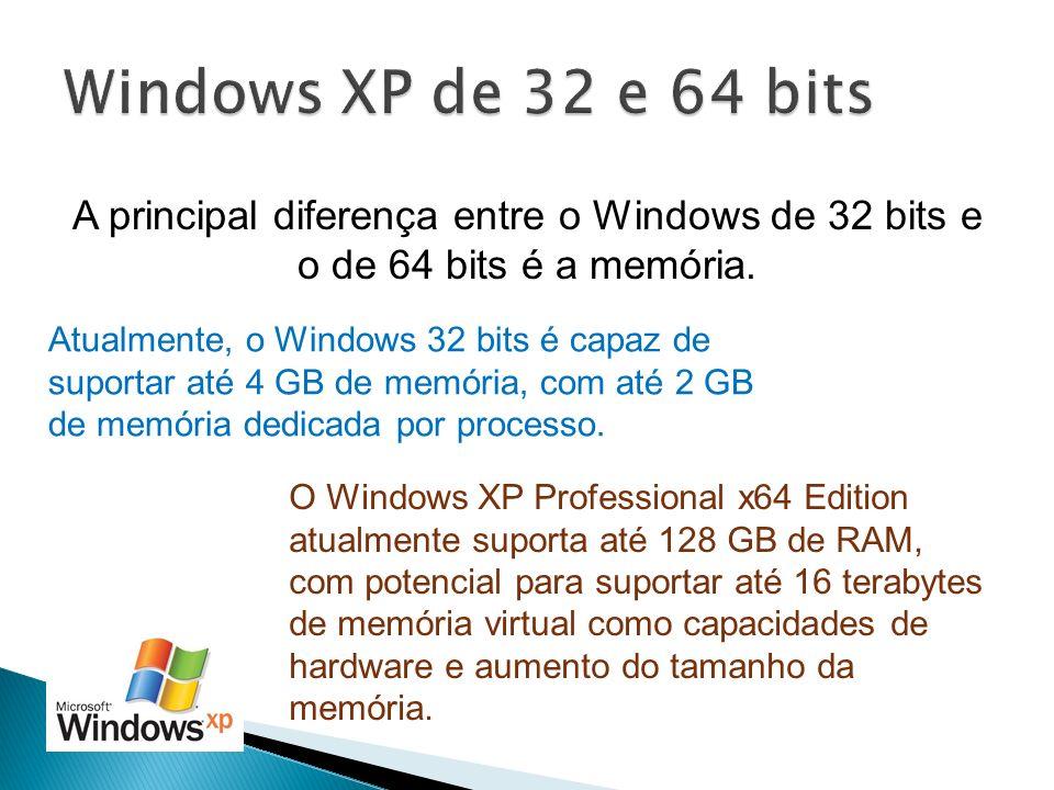 Windows XP de 32 e 64 bits A principal diferença entre o Windows de 32 bits e o de 64 bits é a memória.