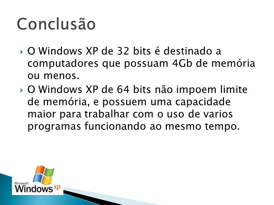 Conclusão O Windows XP de 32 bits é destinado a computadores que possuam 4Gb de memória ou menos.