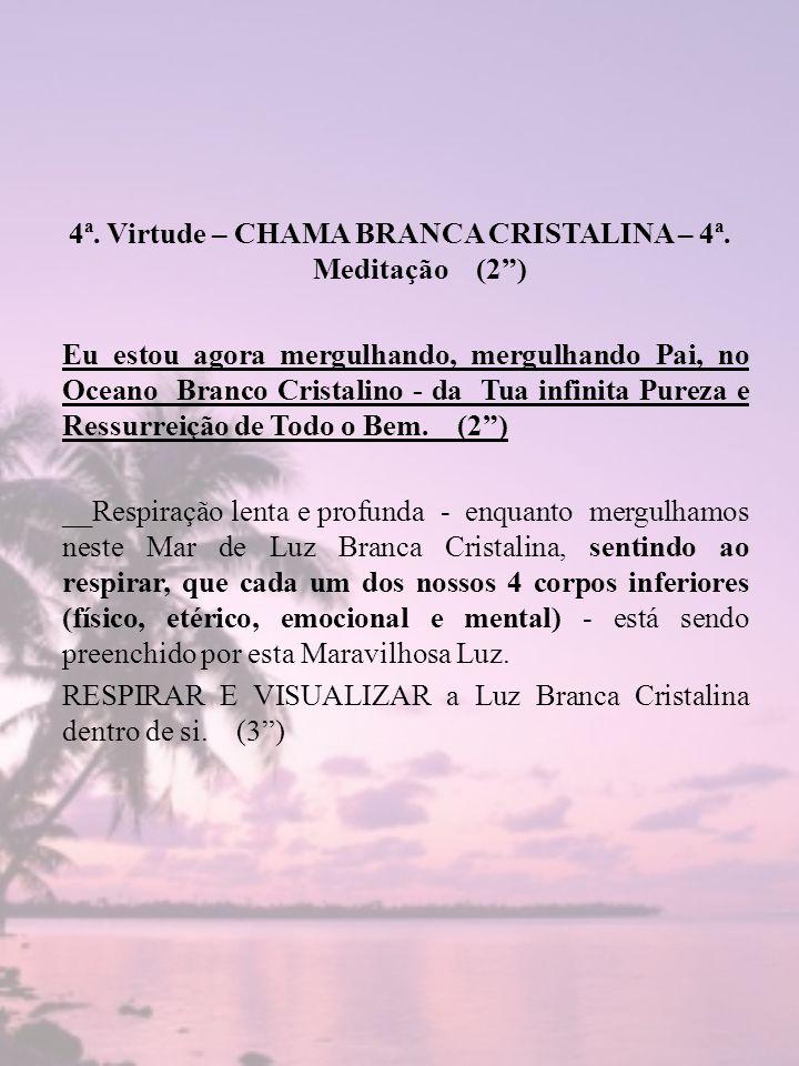 4ª. Virtude – CHAMA BRANCA CRISTALINA – 4ª