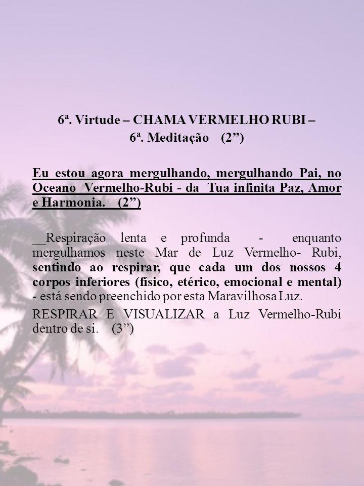 6ª. Virtude – CHAMA VERMELHO RUBI –