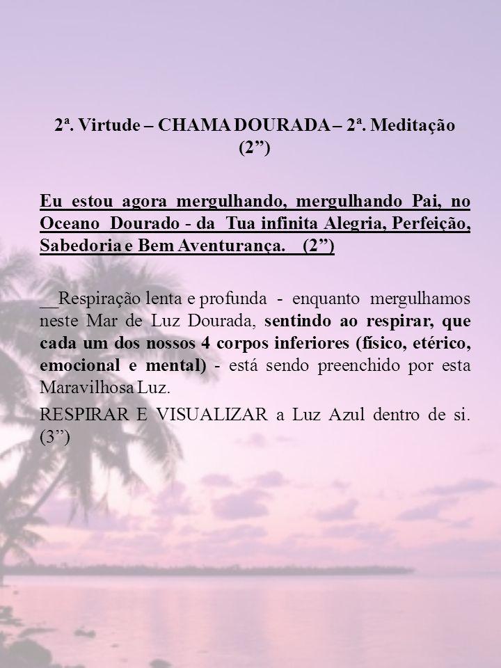 2ª. Virtude – CHAMA DOURADA – 2ª