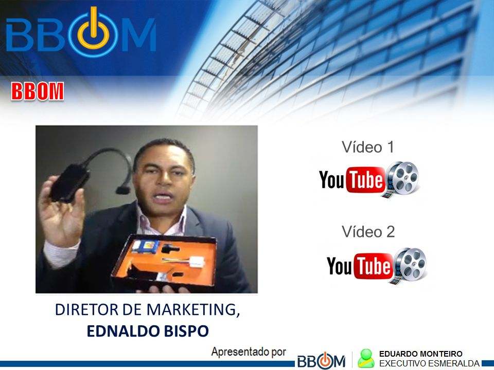 BBOM Vídeo 1 Vídeo 2 DIRETOR DE MARKETING, EDNALDO BISPO