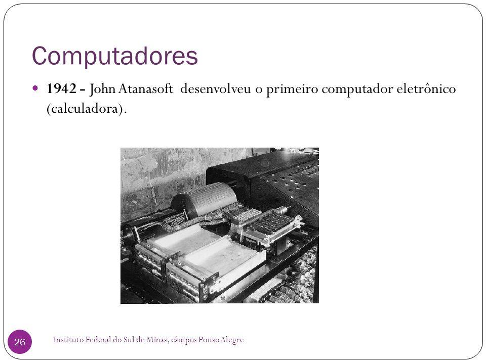 Computadores 1942 - John Atanasoft desenvolveu o primeiro computador eletrônico (calculadora).