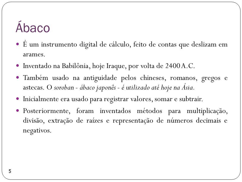 Ábaco É um instrumento digital de cálculo, feito de contas que deslizam em arames. Inventado na Babilônia, hoje Iraque, por volta de 2400 A.C.
