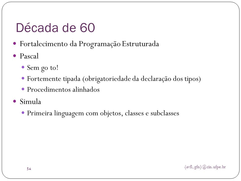 Década de 60 Fortalecimento da Programação Estruturada Pascal Simula