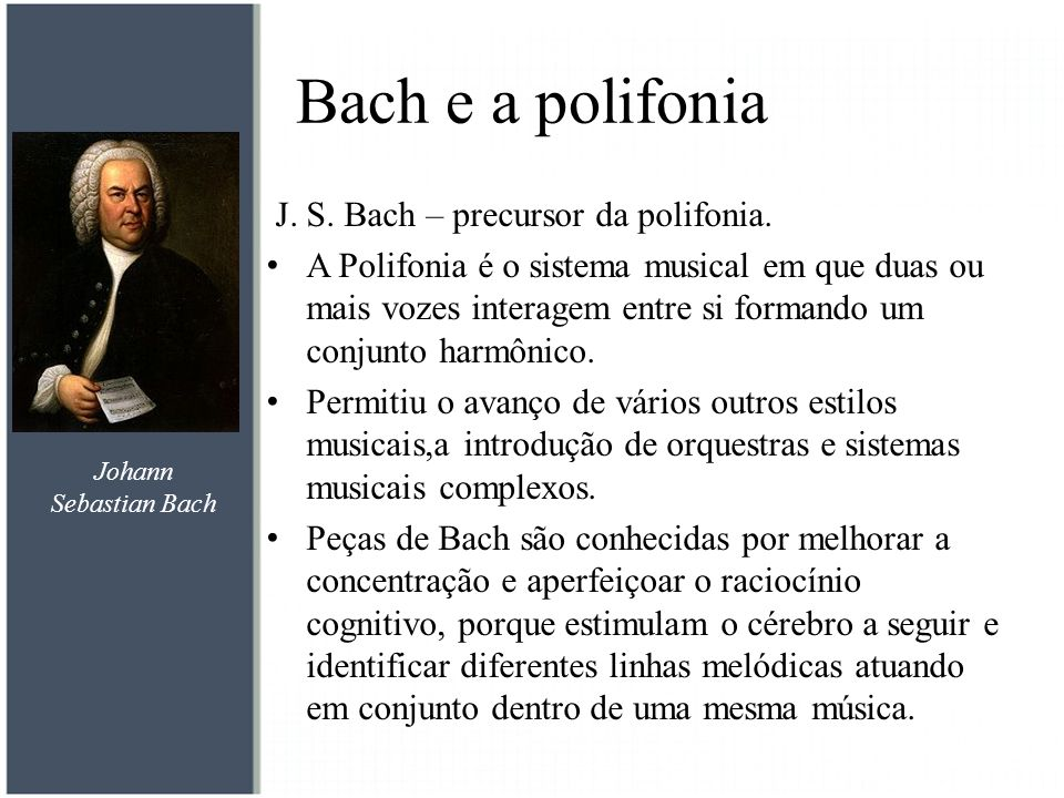 Bach e a polifonia J. S. Bach – precursor da polifonia.
