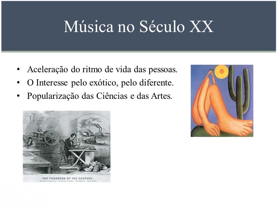 Música no Século XX Aceleração do ritmo de vida das pessoas.