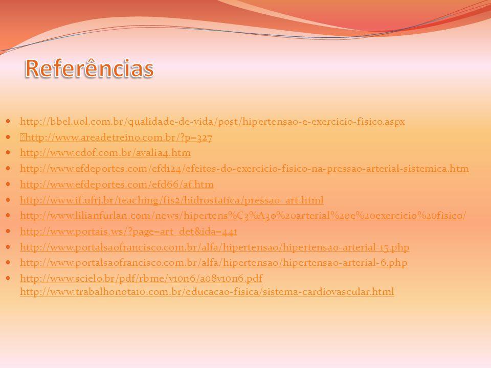 Referências http://bbel.uol.com.br/qualidade-de-vida/post/hipertensao-e-exercicio-fisico.aspx. —http://www.areadetreino.com.br/ p=327.