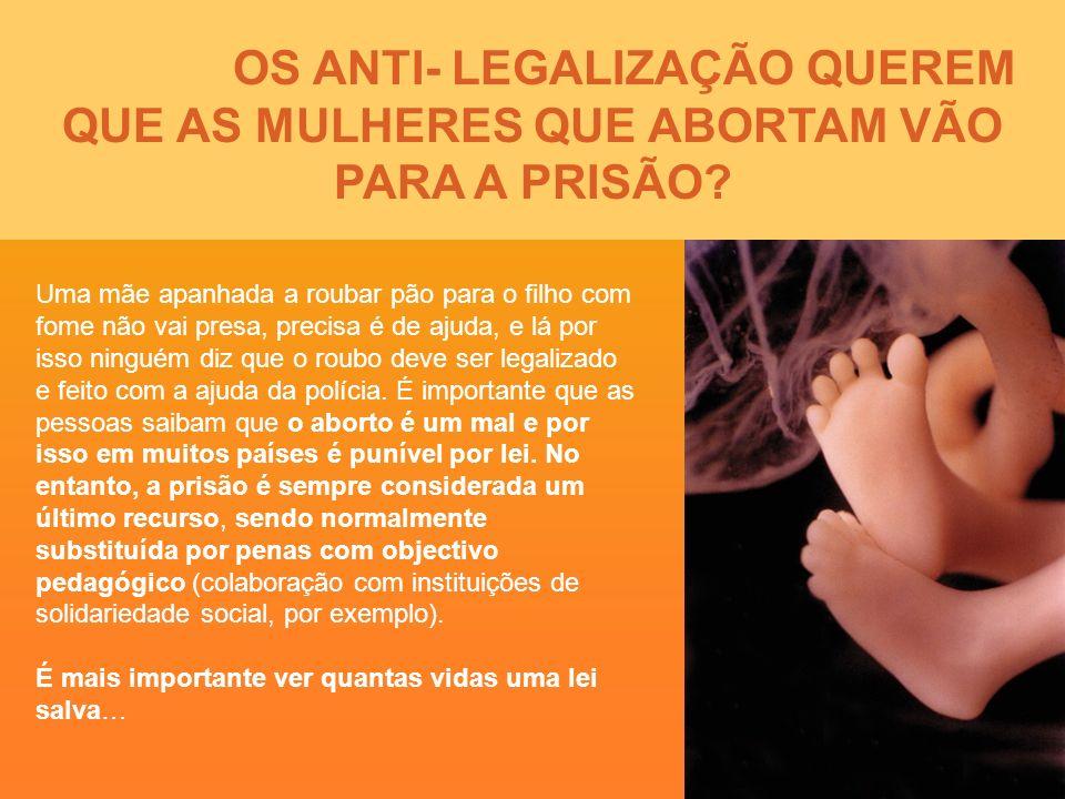 OS ANTI- LEGALIZAÇÃO QUEREM QUE AS MULHERES QUE ABORTAM VÃO PARA A PRISÃO