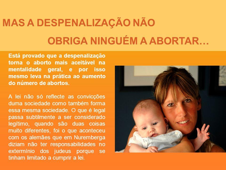 MAS A DESPENALIZAÇÃO NÃO OBRIGA NINGUÉM A ABORTAR…