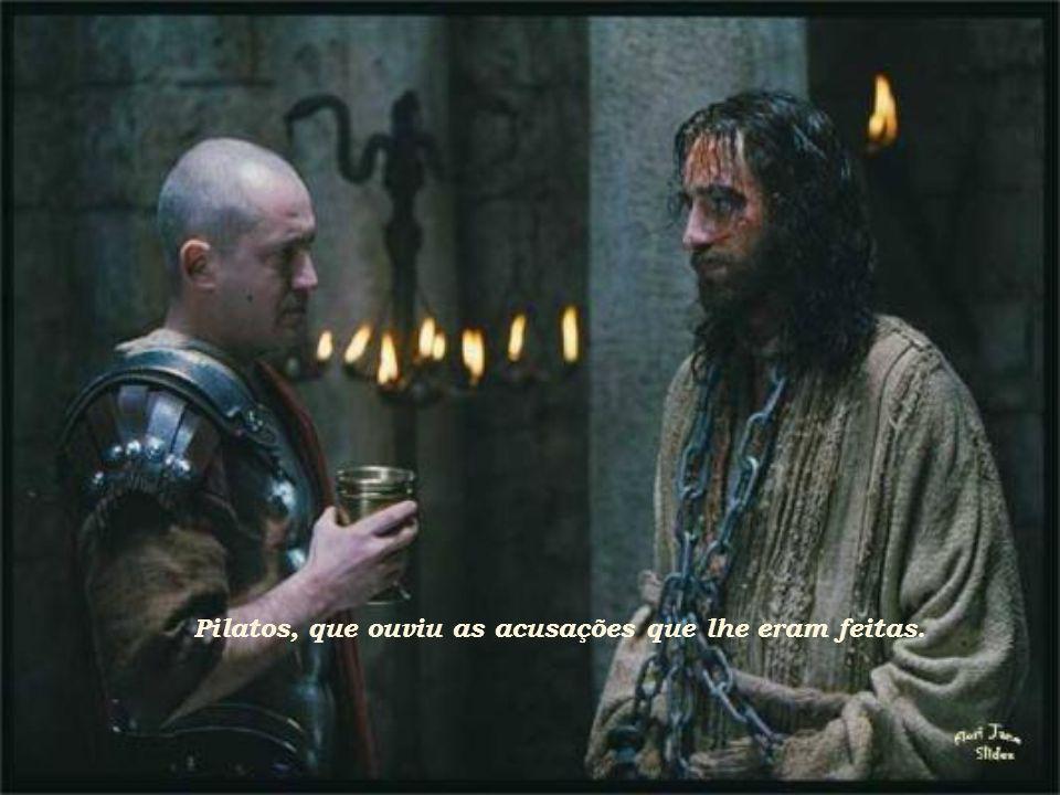Pilatos, que ouviu as acusações que lhe eram feitas.