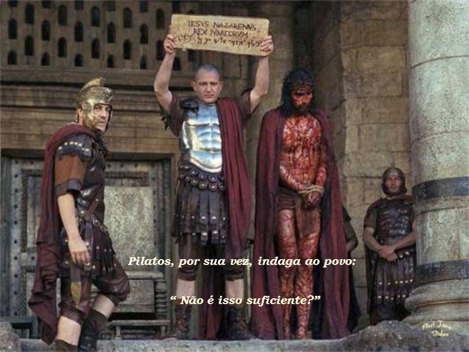 Pilatos, por sua vez, indaga ao povo: