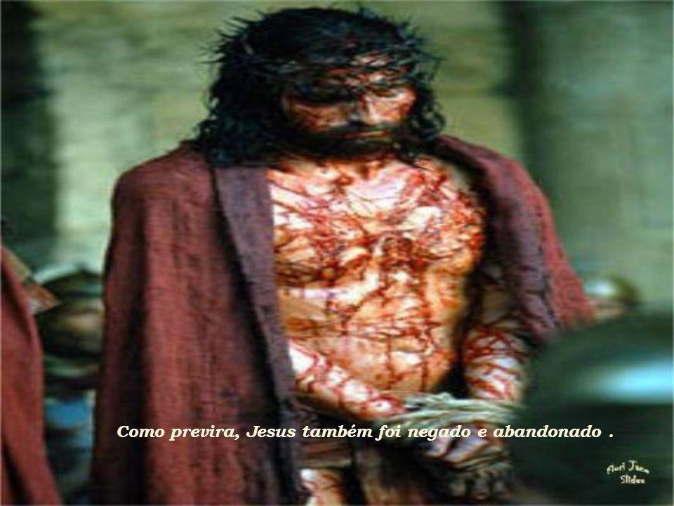 Como previra, Jesus também foi negado e abandonado .