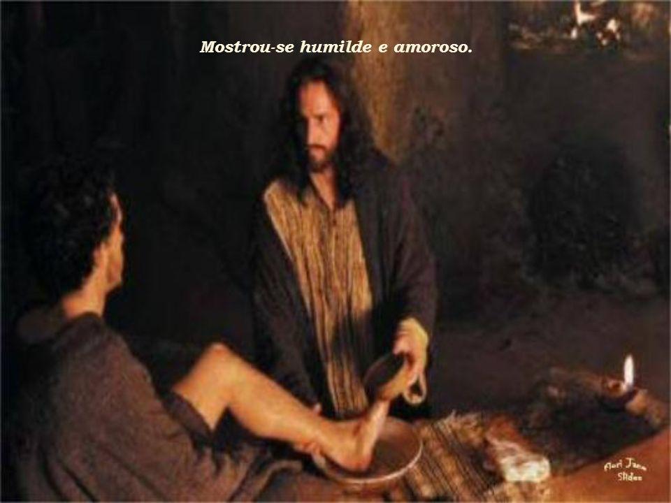 Mostrou-se humilde e amoroso.