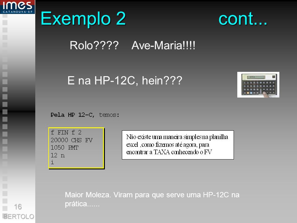 Exemplo 2 cont... Rolo Ave-Maria!!!! E na HP-12C, hein